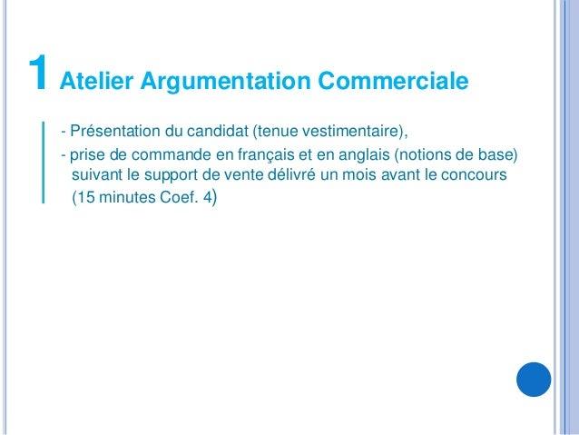 1 Atelier Argumentation Commerciale  - Présentation du candidat (tenue vestimentaire),  - prise de commande en français et...