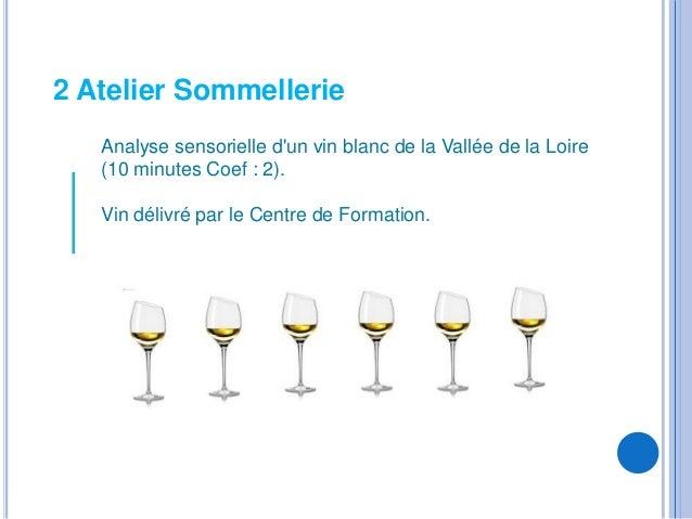 2 Atelier Sommellerie   Analyse sensorielle dun vin blanc de la Vallée de la Loire   (10 minutes Coef : 2).   Vin délivré ...