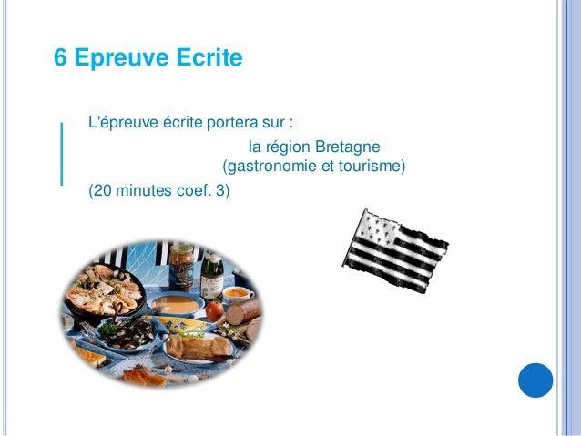 6 Epreuve Ecrite  Lépreuve écrite portera sur :                         la région Bretagne                     (gastronomi...