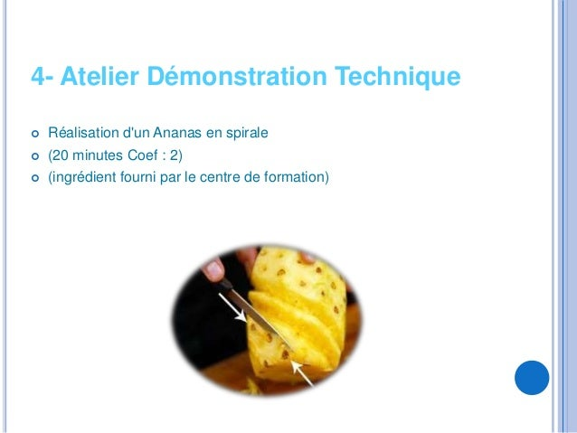 4- Atelier Démonstration Technique   Réalisation dun Ananas en spirale   (20 minutes Coef : 2)   (ingrédient fourni par...