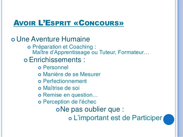 AVOIR L'ESPRIT «CONCOURS» Une   Aventure Humaine       Préparation et Coaching :        Maître d'Apprentissage ou Tuteur...