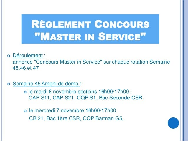 """RÈGLEMENT CONCOURS            """"MASTER IN SERVICE""""   Déroulement :    annonce """"Concours Master in Service"""" sur chaque rota..."""