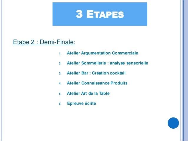 3 ETAPESEtape 2 : Demi-Finale:                1.   Atelier Argumentation Commerciale                2.   Atelier Sommeller...