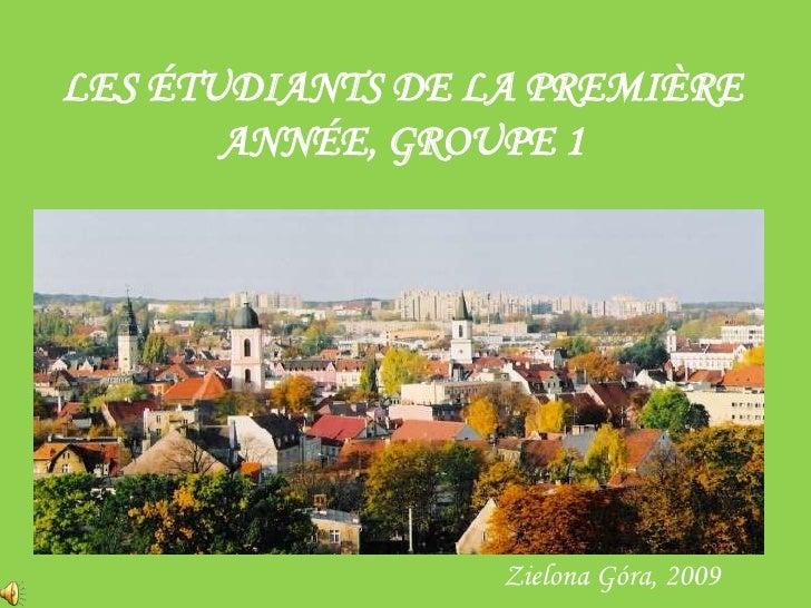 LES ÉTUDIANTS DE LA PREMIÈRE ANNÉE, GROUPE 1<br />Zielona Góra, 2009<br />