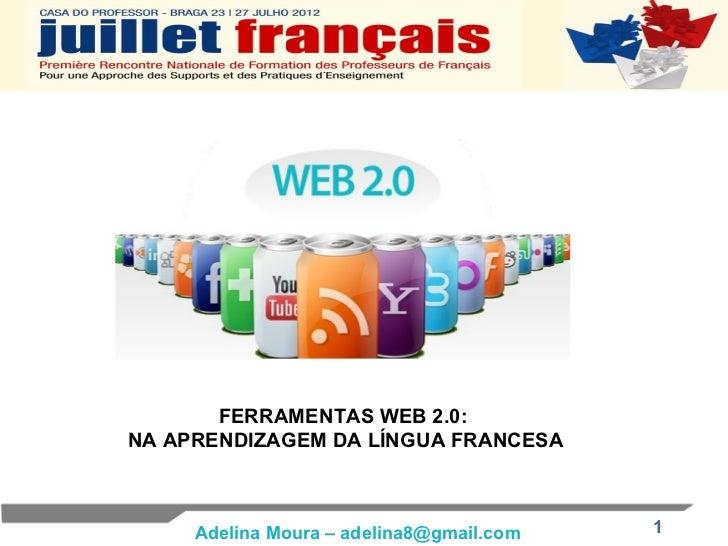 FERRAMENTAS WEB 2.0:NA APRENDIZAGEM DA LÍNGUA FRANCESA     Adelina Moura – adelina8@gmail.com   1