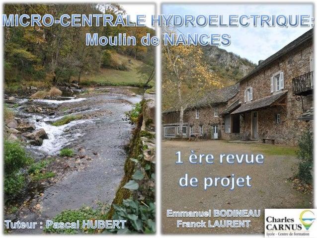 Moulin de Nances      - 17 ème siècle : obtention du droit d'eau - 1924 : mise en place de 2 turbines de type Françis     ...