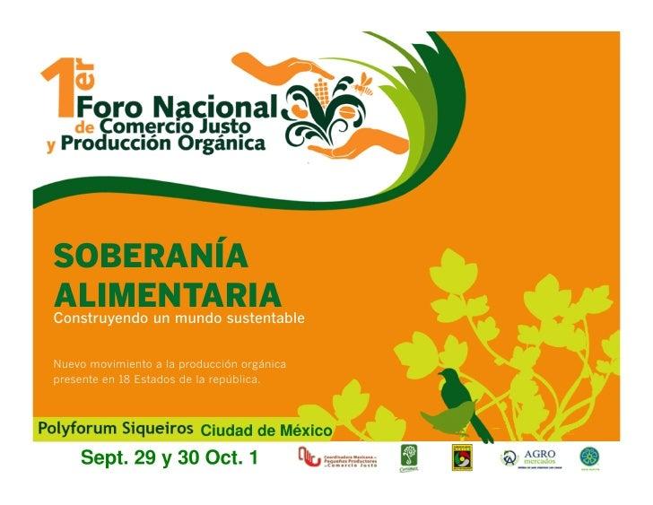 SOBERANÍA ALIMENTARIA Construyendo un mundo sustentable   Nuevo movimiento a la producción orgánica presente en 18 Estados...