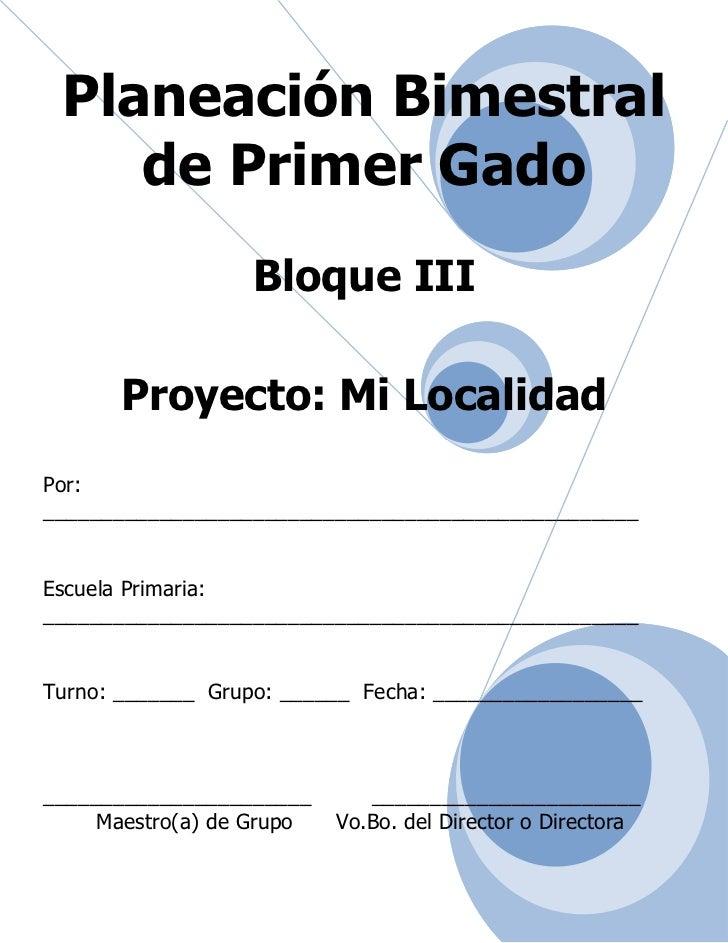 Planeación Bimestral    de Primer Gado                  Bloque III       Proyecto: Mi LocalidadPor:_______________________...
