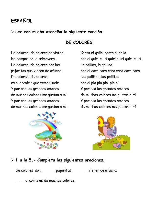 ESPAÑOL  Lee con mucha atención la siguiente canción. DE COLORES De colores, de colores se visten los campos en la primav...