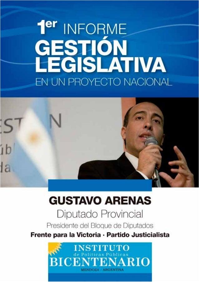 contacto@gustavoarenas.com.ar2 Informe de gestión En mayo del 2010 asumió como diputado provin- cial por el departamento d...