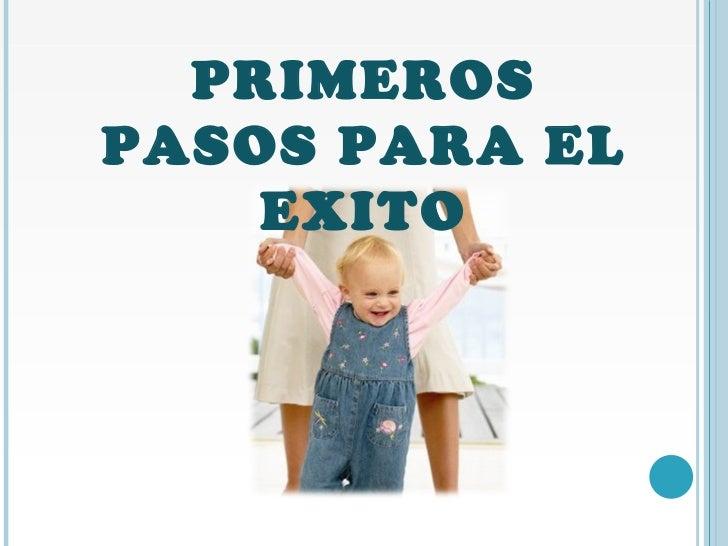 PRIMEROS PASOS PARA EL EXITO