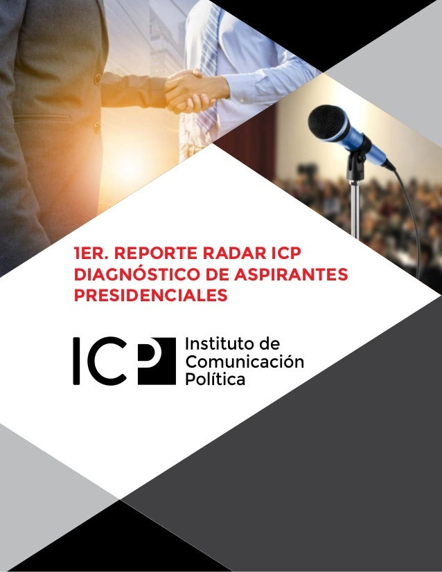 1ER. REPORTE RADAR ICP DIAGNÓSTICO DE ASPIRANTES PRESIDENCIALES