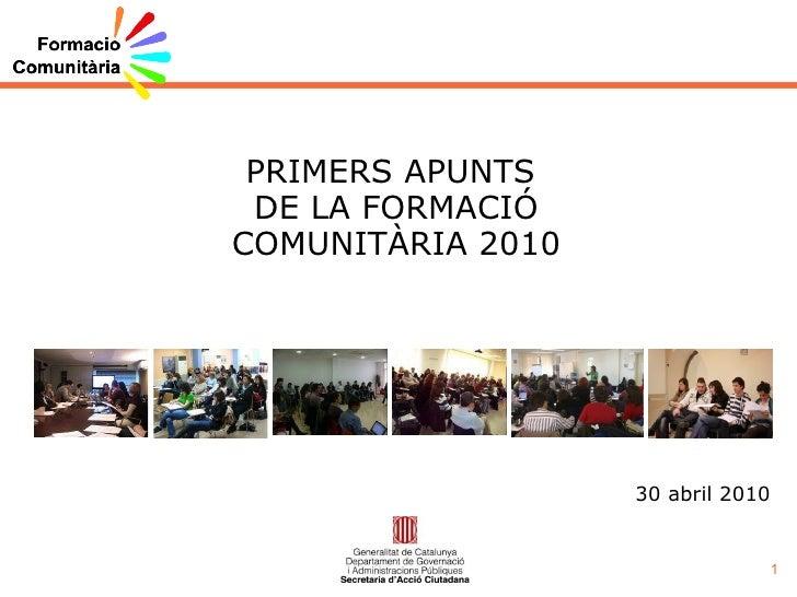 PRIMERS APUNTS  DE LA FORMACIÓ COMUNITÀRIA 2010 30 abril 2010
