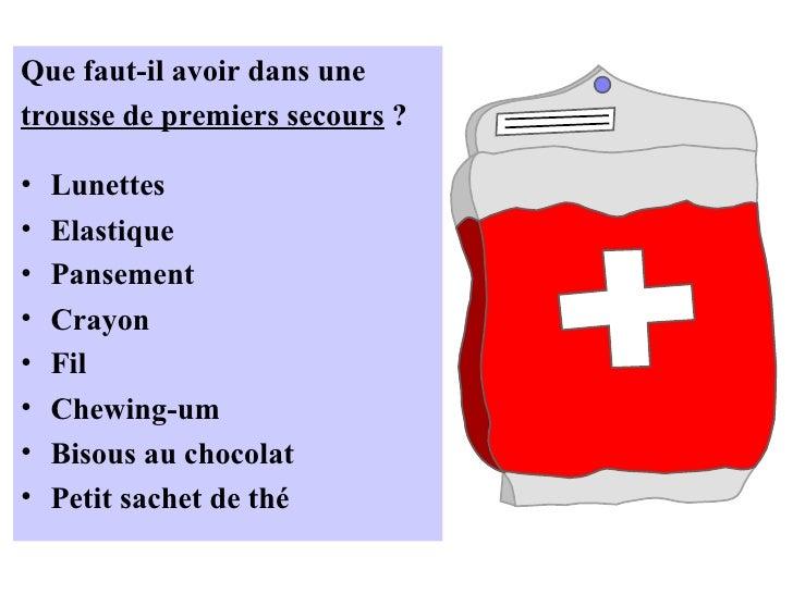 <ul><li>Que faut-il avoir dans une </li></ul><ul><li>trousse de premiers secours  ? </li></ul><ul><li>Lunettes </li></ul><...
