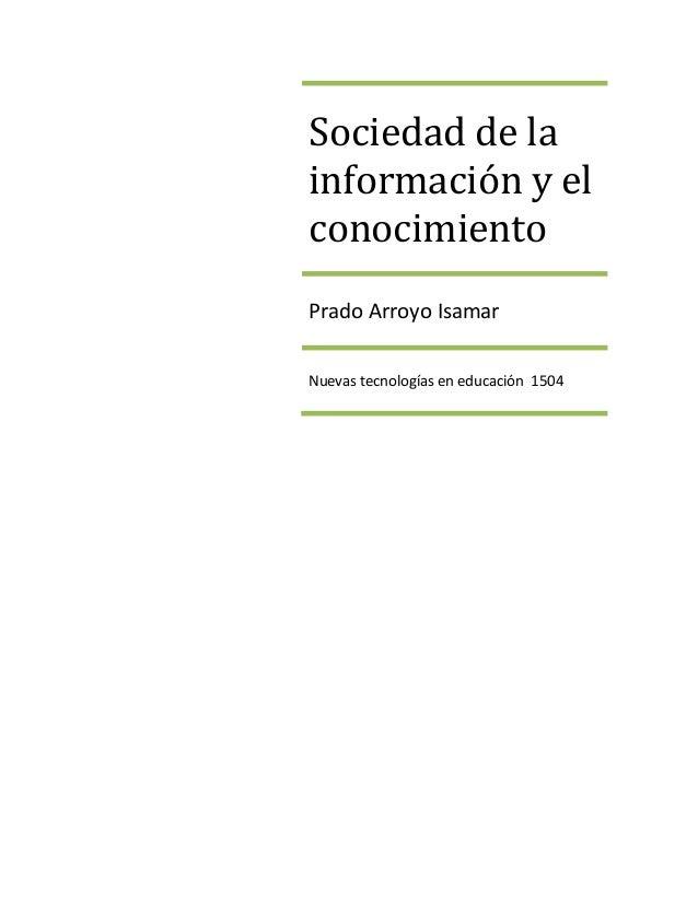 Sociedad de la  información y el  conocimiento  Prado Arroyo Isamar  Nuevas tecnologías en educación 1504