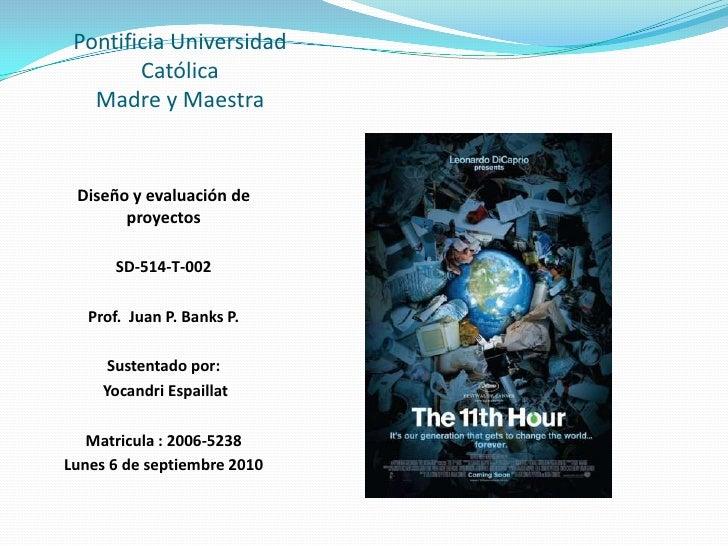 Pontificia Universidad Católica Madre y Maestra<br />Diseño y evaluación de proyectos<br />SD-514-T-002<br />Prof.  Juan P...