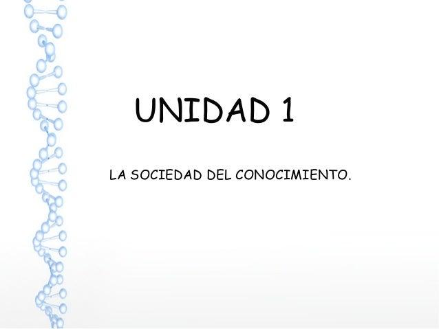 UNIDAD 1 LA SOCIEDAD DEL CONOCIMIENTO.