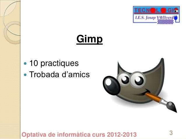 Gimp 10 practiques Trobada d'amicsOptativa de informàtica curs 2012-2013   3