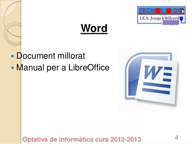 Word Document millorat Manual per a LibreOffice    Optativa de informàtica curs 2012-2013   4