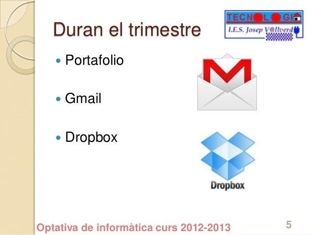 Duran el trimestre      Portafolio      Gmail      DropboxOptativa de informàtica curs 2012-2013   5