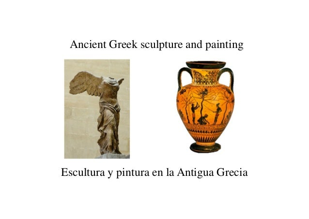Ancient Greek sculpture and painting Escultura y pintura en la Antigua Grecia