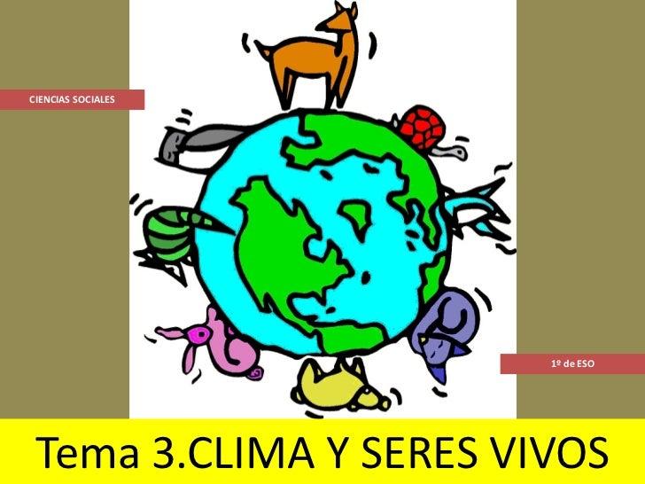 CIENCIAS SOCIALES                        1º de ESO Tema 3.CLIMA Y SERES VIVOS