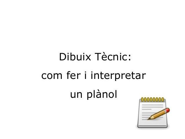 Dibuix Tècnic:  com fer i interpretar  un plànol