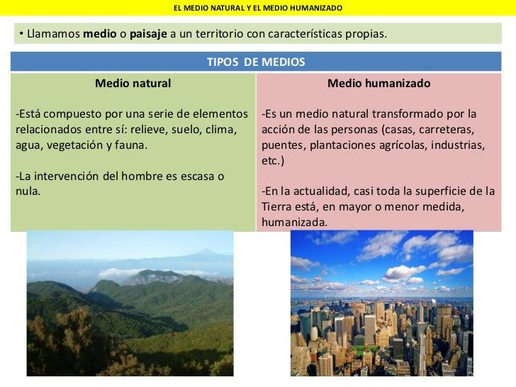 EL MEDIO NATURAL Y EL MEDIO HUMANIZADO• Llamamos medio o paisaje a un territorio con características propias.             ...