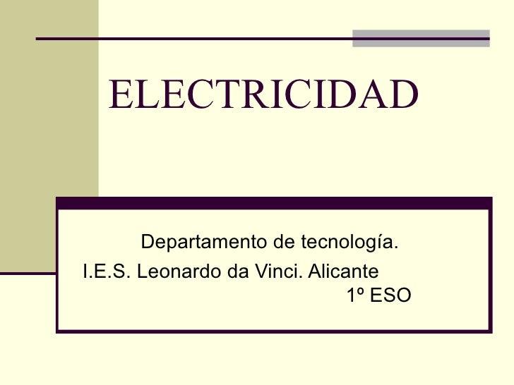 ELECTRICIDAD Departamento de tecnología. I.E.S. Leonardo da Vinci. Alicante  1º ESO