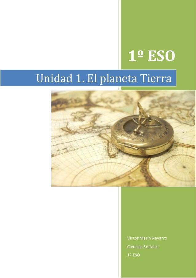 1º ESO Víctor Marín Navarro Ciencias Sociales 1º ESO Unidad 1. El planeta Tierra