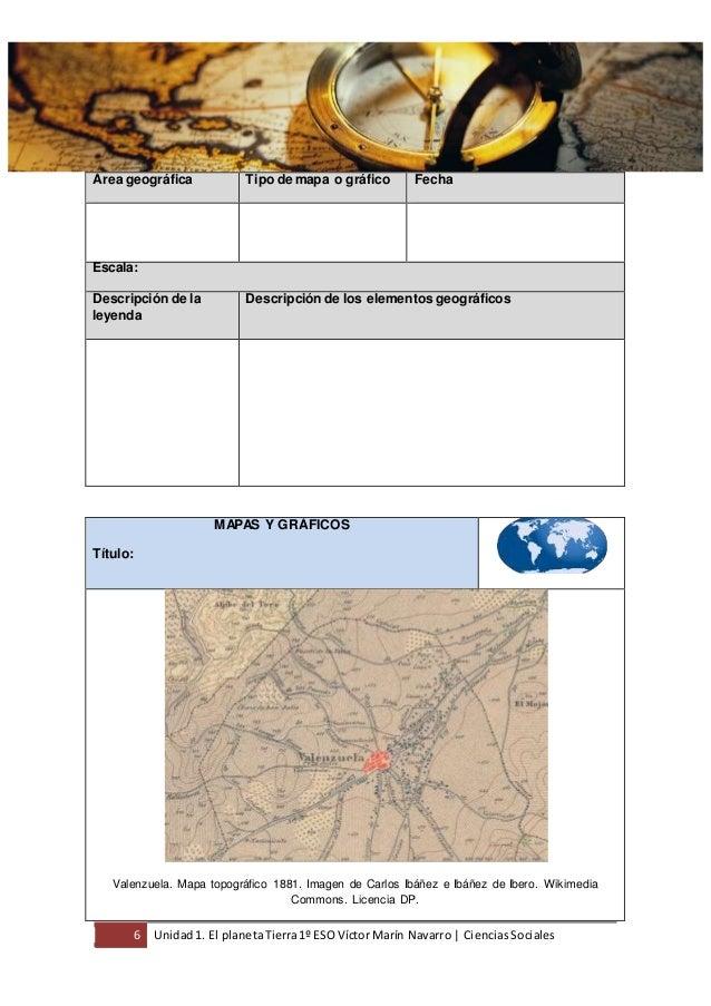 6 Unidad1. El planetaTierra1º ESO Víctor Marín Navarro | CienciasSociales Área geográfica Tipo de mapa o gráfico Fecha Esc...