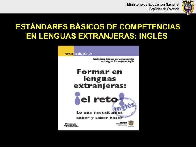 Ministerio de Educación Nacional  República de Colombia  ESTÁNDARES BÁSICOS DE COMPETENCIAS EN LENGUAS EXTRANJERAS: INGLÉS
