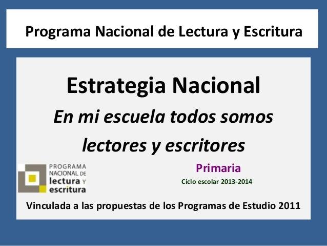Programa Nacional de Lectura y Escritura Estrategia Nacional En mi escuela todos somos lectores y escritores Primaria Cicl...