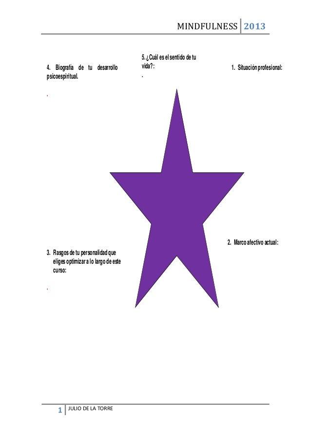MINDFULNESS 2013 1 JULIO DE LA TORRE 5. ¿Cuál es el sentidode tu vida?: . 1. Situaciónprofesional:4. Biografía de tu desar...