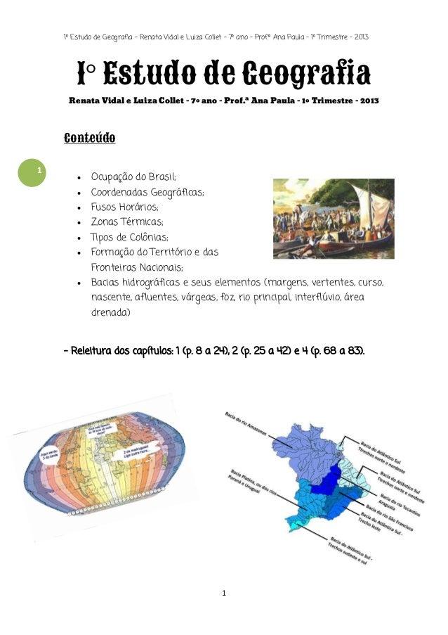 1º Estudo de Geografia - Renata Vidal e Luiza Collet – 7º ano – Prof.ª Ana Paula – 1º Trimestre – 2013  1° Estudo de Geogr...