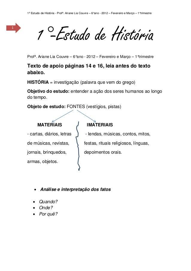 1º Estudo de História - Profª. Ariane Lia Couvre – 6°ano - 2012 – Fevereiro e Março – 1°trimestre           1°-Estudo de H...