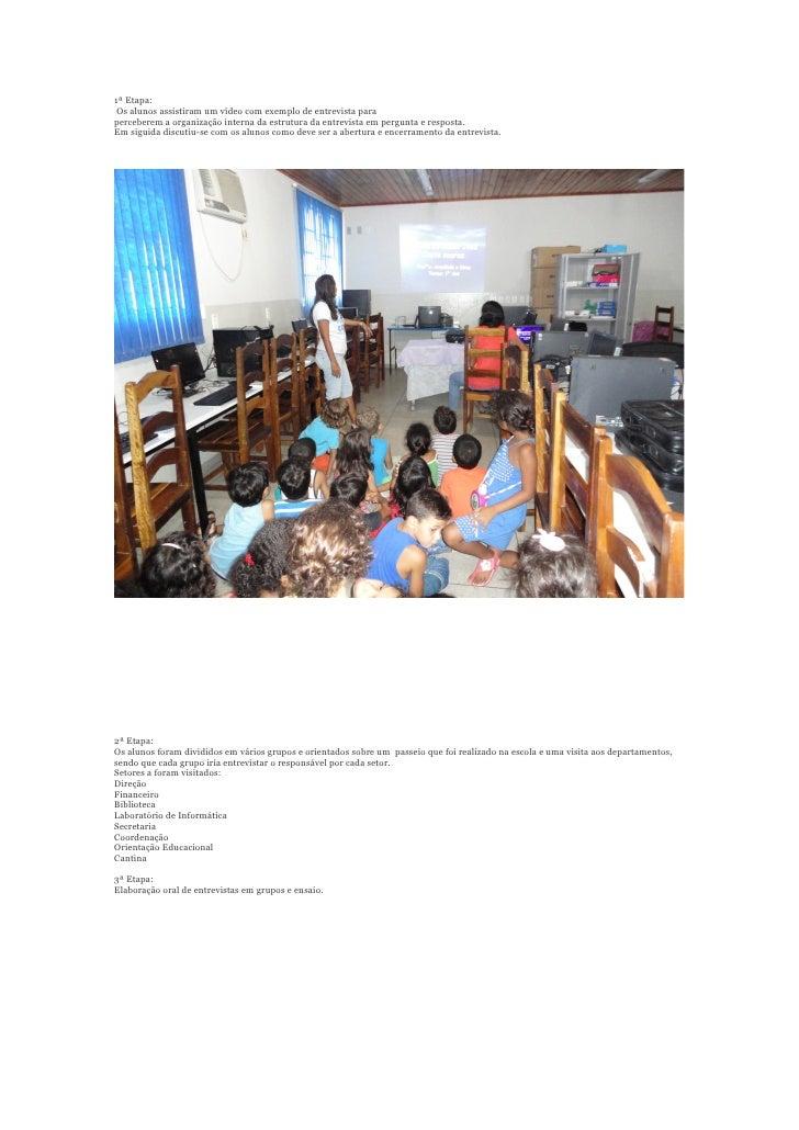 1ª Etapa: Os alunos assistiram um vídeo com exemplo de entrevista paraperceberem a organização interna da estrutura da ent...