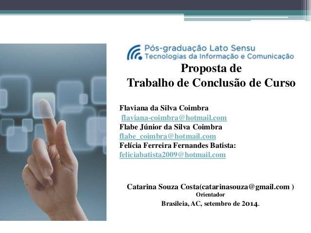 Proposta de  Trabalho de Conclusão de Curso  Flaviana da Silva Coimbra  flaviana-coimbra@hotmail.com  Flabe Júnior da Silv...