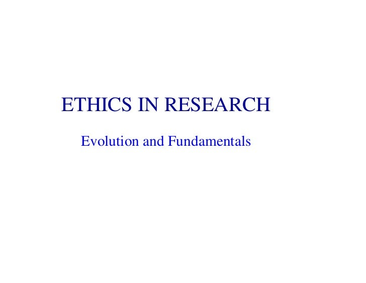 ETHICS IN RESEARCH Evolution and Fundamentals