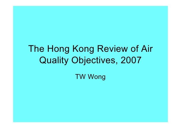 The Hong Kong Review of Air   Quality Objectives, 2007           TW Wong