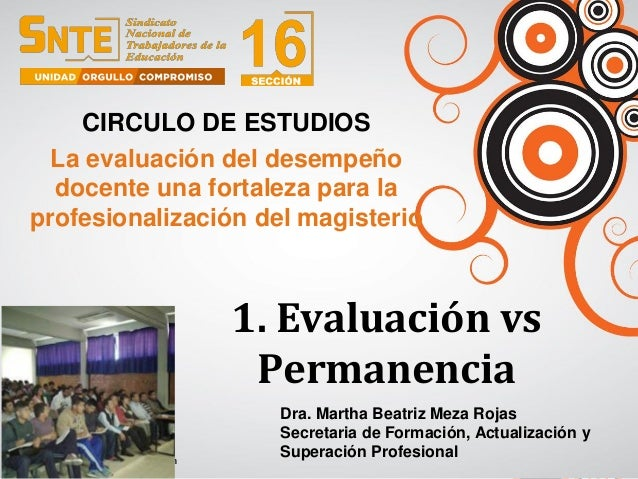1. Evaluación vs Permanencia CIRCULO DE ESTUDIOS La evaluación del desempeño docente una fortaleza para la profesionalizac...