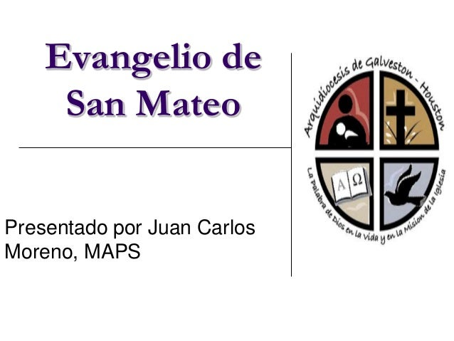 Evangelio de San Mateo Presentado por Juan Carlos Moreno, MAPS