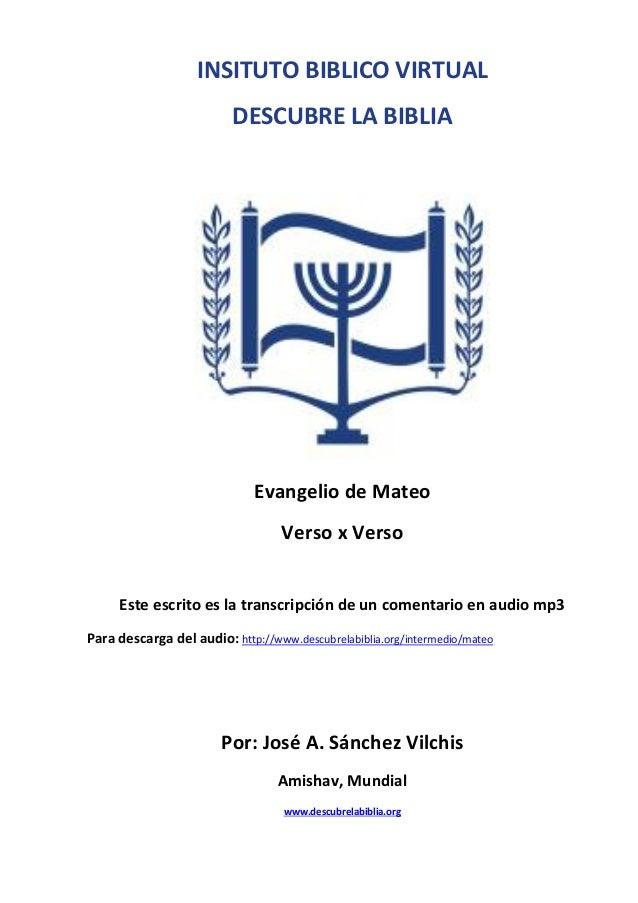 INSITUTO BIBLICO VIRTUAL DESCUBRE LA BIBLIA  Evangelio de Mateo Verso x Verso Este escrito es la transcripción de un comen...