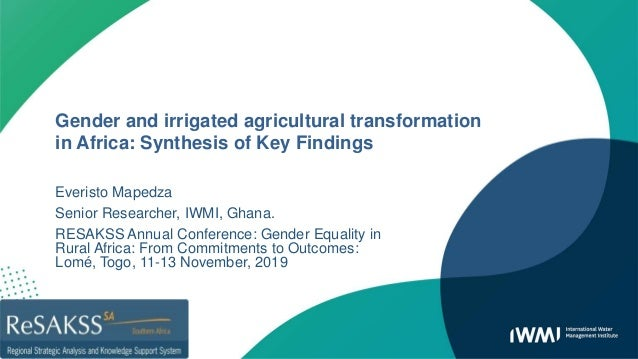 Gender and irrigated agricultural transformation in Africa: Synthesis of Key Findings Everisto Mapedza Senior Researcher, ...