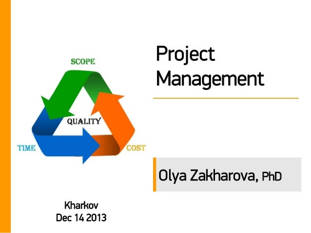 Project Management  Olya Zakharova, PhD Kharkov Dec 14 2013