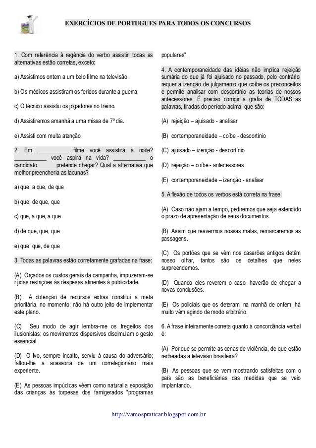 EXERCÍCIOS DE PORTUGUES PARA TODOS OS CONCURSOS  1. Com referência à regência do verbo assistir, todas as alternativas est...