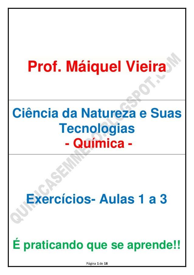 Página 1 de 18Prof. Máiquel VieiraCiência da Natureza e SuasTecnologias- Química -Exercícios- Aulas 1 a 3É praticando que ...