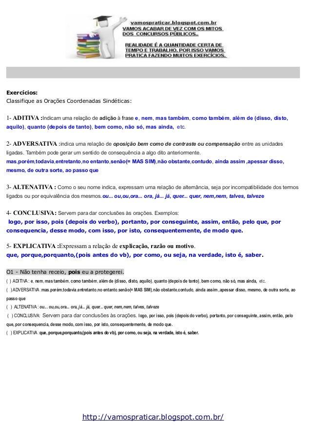 Exercícios: Classifique as Orações Coordenadas Sindéticas:  1- ADITIVA :Indicam uma relação de adição à frase e, nem, mas ...