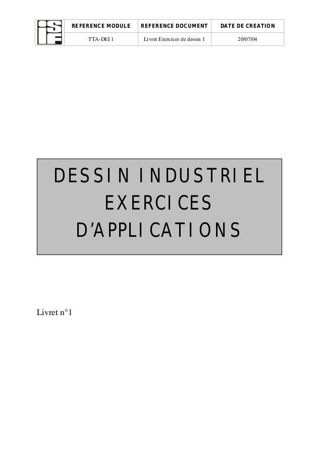 REFERENCE MODULE REFERENCE DOCUMENT DATE DE CREATION TTA-DEI 1 Livret Exercices de dessin 1 20/07/04 Livret n°1 DESSIN IND...