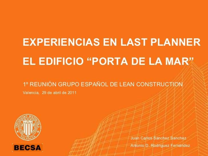 """EXPERIENCIAS EN LAST PLANNER EL EDIFICIO """"PORTA DE LA MAR"""" 1º REUNIÓN GRUPO ESPAÑOL DE LEAN CONSTRUCTION Valencia,  29 de ..."""
